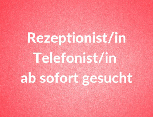 Rezeptionist/in, Telefonist/in ab sofort gesucht